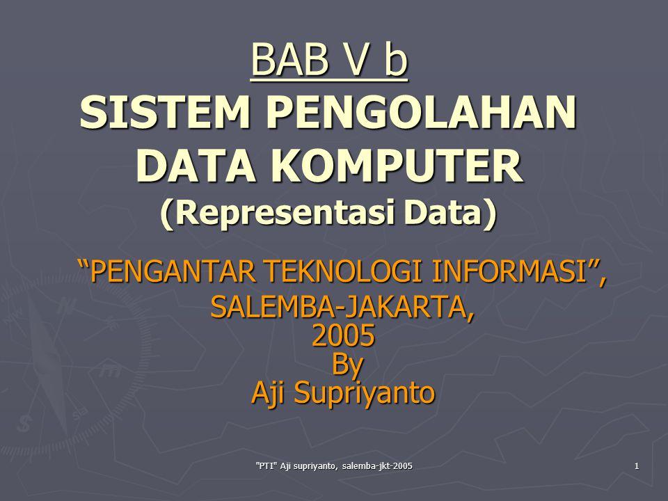 PTI Aji supriyanto, salemba-jkt-20052 SISTEM BILANGAN Bilangan adalah representasi fisik dari data yang diamati.