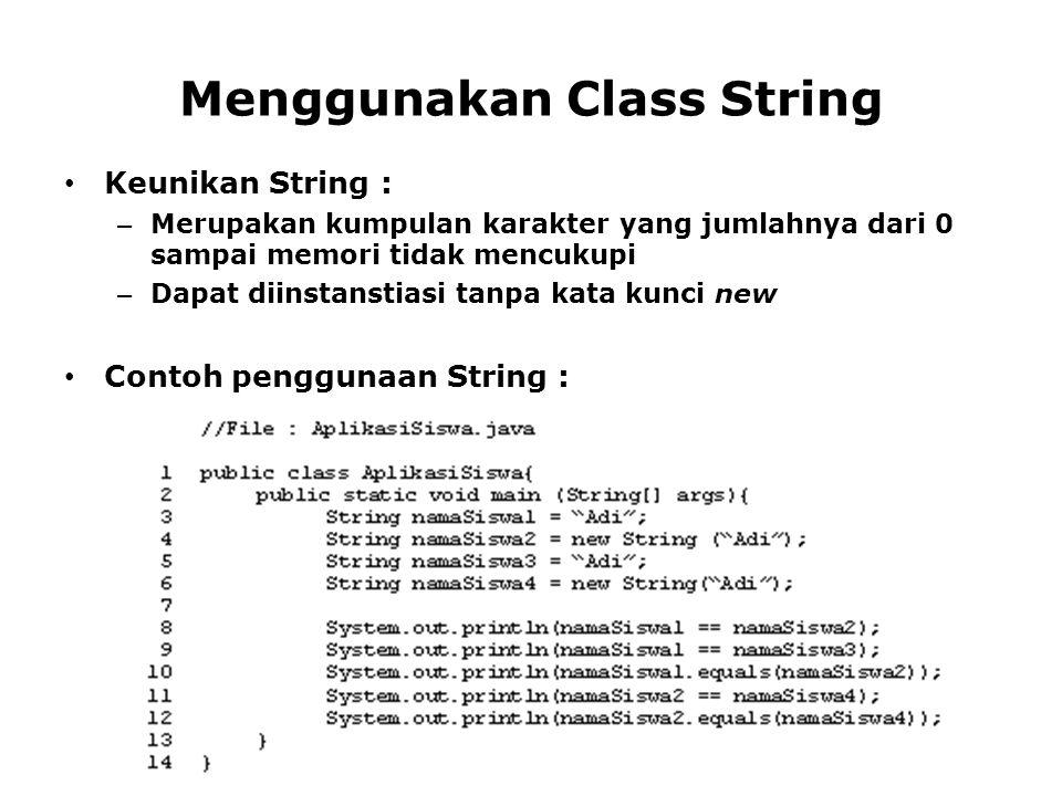 Menggunakan Class String Keunikan String : – Merupakan kumpulan karakter yang jumlahnya dari 0 sampai memori tidak mencukupi – Dapat diinstanstiasi ta