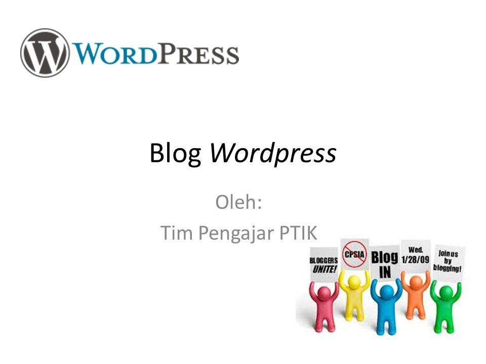 Blog Wordpress Oleh: Tim Pengajar PTIK