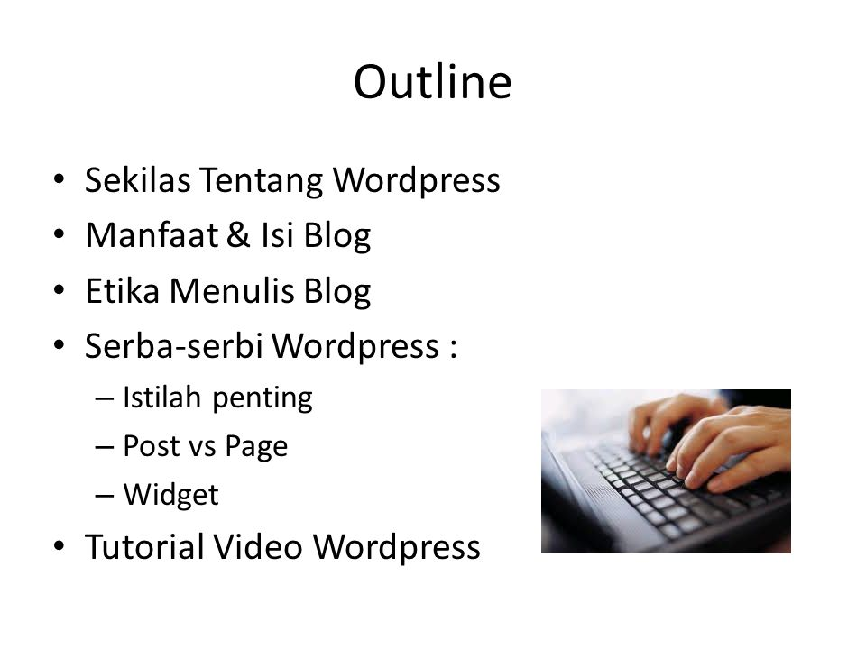 Outline Sekilas Tentang Wordpress Manfaat & Isi Blog Etika Menulis Blog Serba-serbi Wordpress : – Istilah penting – Post vs Page – Widget Tutorial Vid