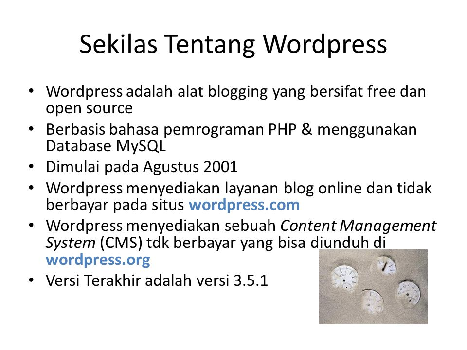 Sekilas Tentang Wordpress Wordpress adalah alat blogging yang bersifat free dan open source Berbasis bahasa pemrograman PHP & menggunakan Database MyS