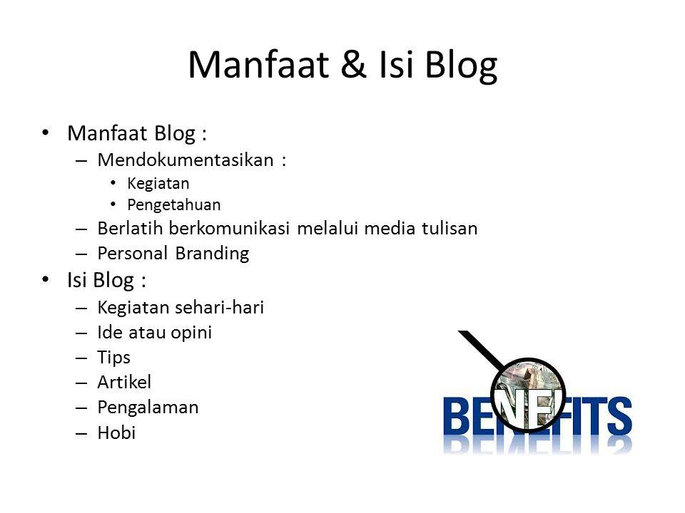 Manfaat & Isi Blog Manfaat Blog : – Mendokumentasikan : Kegiatan Pengetahuan – Berlatih berkomunikasi melalui media tulisan – Personal Branding Isi Bl