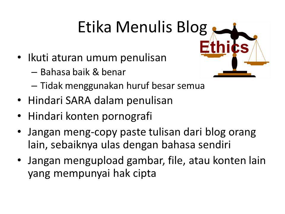 Etika Menulis Blog Ikuti aturan umum penulisan – Bahasa baik & benar – Tidak menggunakan huruf besar semua Hindari SARA dalam penulisan Hindari konten