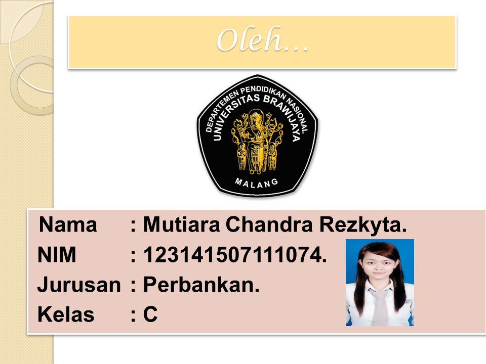 Oleh…Oleh… Nama: Mutiara Chandra Rezkyta. NIM: 123141507111074. Jurusan: Perbankan. Kelas: C Nama: Mutiara Chandra Rezkyta. NIM: 123141507111074. Juru