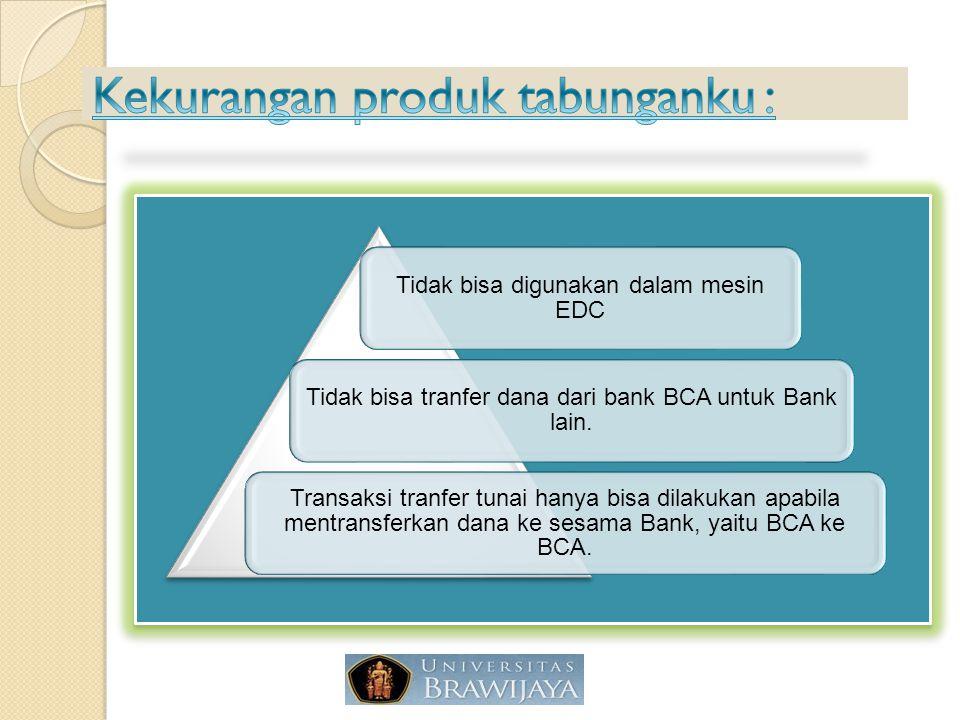 Tidak bisa digunakan dalam mesin EDC Tidak bisa tranfer dana dari bank BCA untuk Bank lain. Transaksi tranfer tunai hanya bisa dilakukan apabila mentr