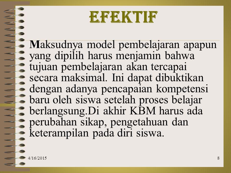 8 EFEKTIF Maksudnya model pembelajaran apapun yang dipilih harus menjamin bahwa tujuan pembelajaran akan tercapai secara maksimal. Ini dapat dibuktika