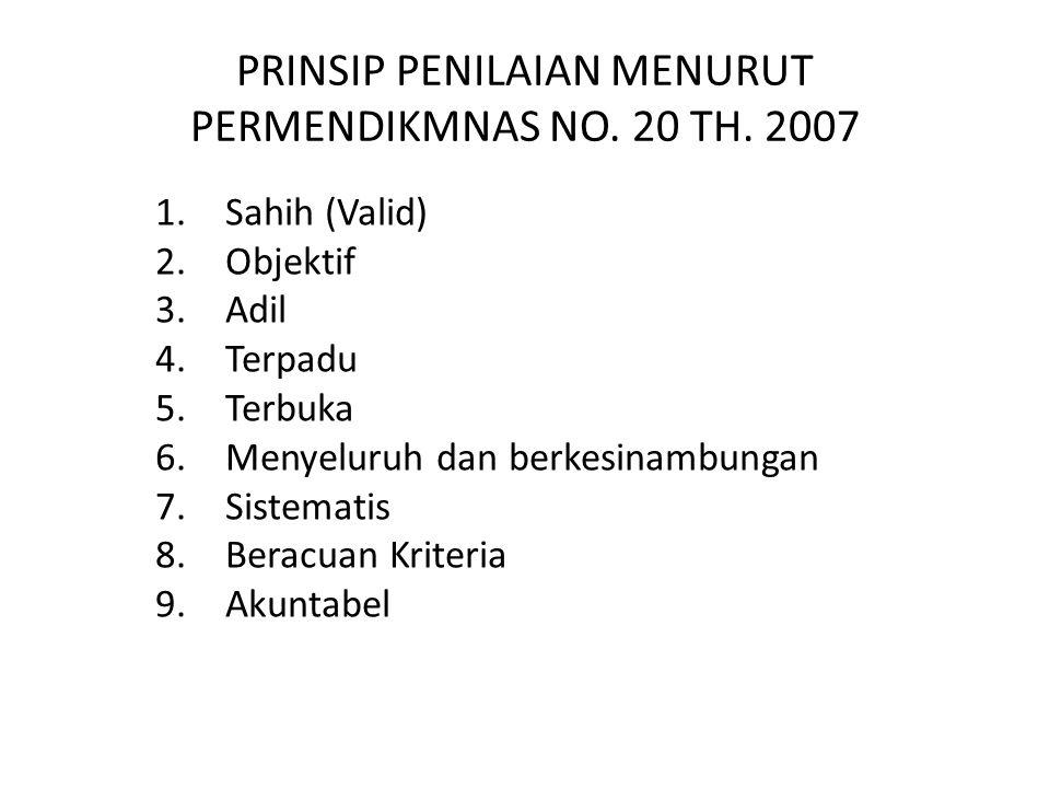 PRINSIP PENILAIAN MENURUT PERMENDIKMNAS NO. 20 TH. 2007 1.Sahih (Valid) 2.Objektif 3.Adil 4.Terpadu 5.Terbuka 6.Menyeluruh dan berkesinambungan 7.Sist
