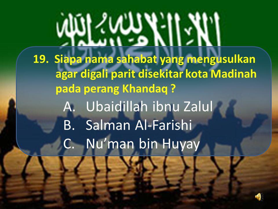 18. Siapa nama sahabat yang secara jasmani maupun perangainya menyerupai Rasulullah ? A.Ja'far bin Abu Tholib B.Saad bin Abi Waqoz C.Abdullah bin Mas'