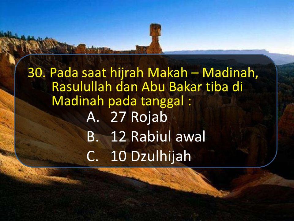 A.Darun Nadwah B.Darun Najah C.Rumah Abu Jahal 29. Tempat bermusyawarah kaum kafir Quraisy untuk merumuskan cara-cara membunuh Rasululah Saw ketika hi