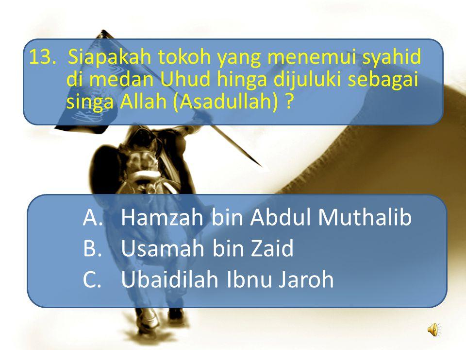 A.10 H B. 11 H C. 12H 23. Tahun duka cita karena meninggalnya Abu Tholib dan Khodijah pada tahun :