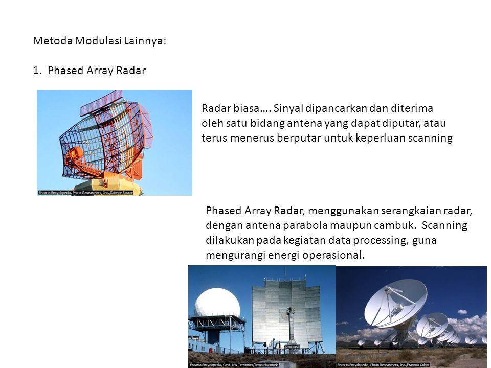 Metoda Modulasi Lainnya: 1. Phased Array Radar Radar biasa…. Sinyal dipancarkan dan diterima oleh satu bidang antena yang dapat diputar, atau terus me