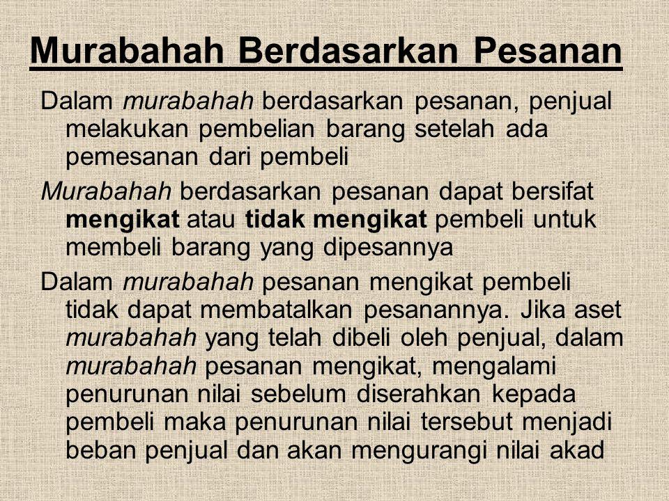 Murabahah Berdasarkan Pesanan Dalam murabahah berdasarkan pesanan, penjual melakukan pembelian barang setelah ada pemesanan dari pembeli Murabahah ber