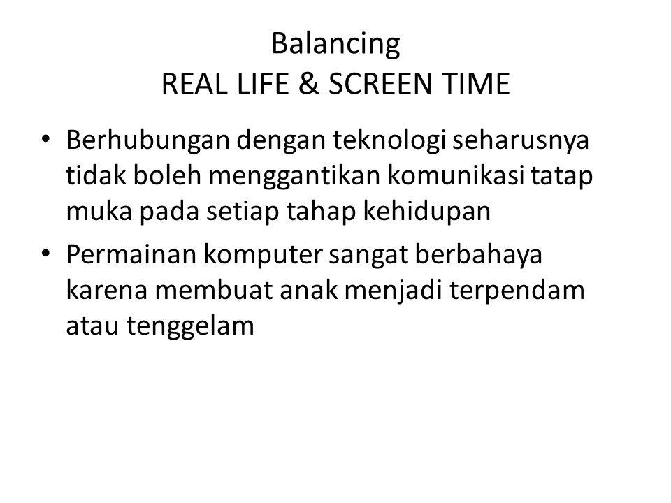 Balancing REAL LIFE & SCREEN TIME Berhubungan dengan teknologi seharusnya tidak boleh menggantikan komunikasi tatap muka pada setiap tahap kehidupan P