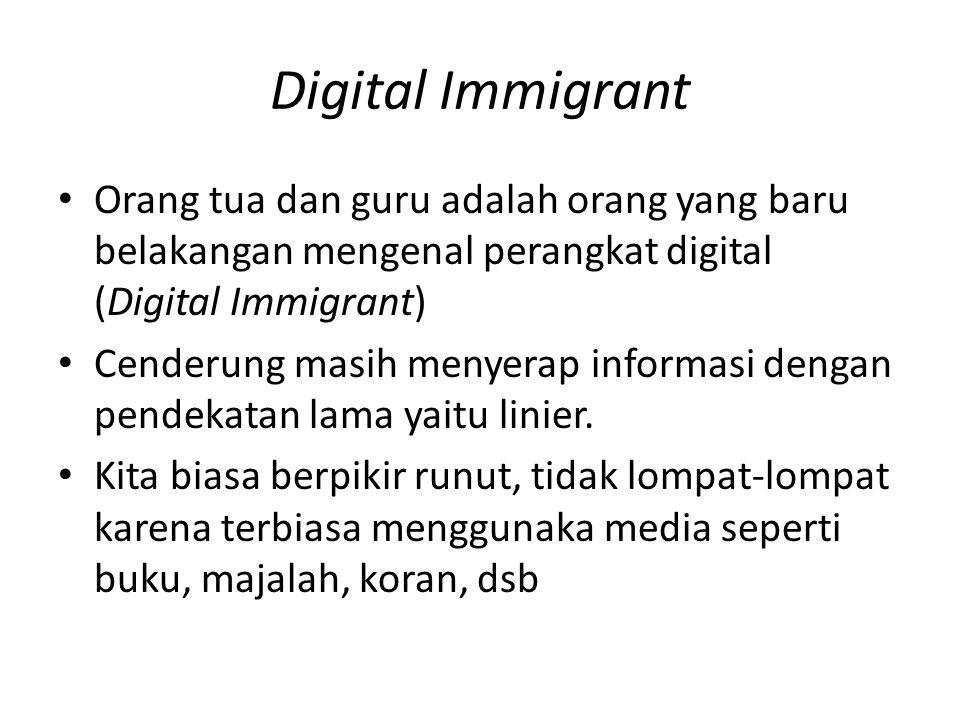 Digital Immigrant Orang tua dan guru adalah orang yang baru belakangan mengenal perangkat digital (Digital Immigrant) Cenderung masih menyerap informa