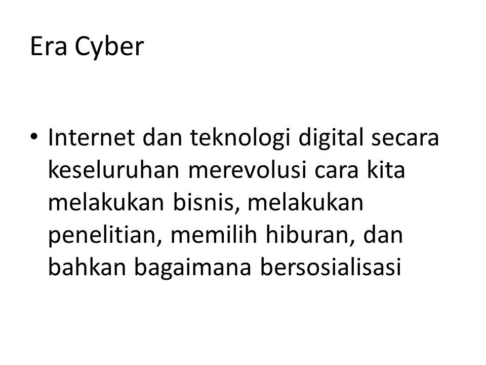 Era Cyber Internet dan teknologi digital secara keseluruhan merevolusi cara kita melakukan bisnis, melakukan penelitian, memilih hiburan, dan bahkan b