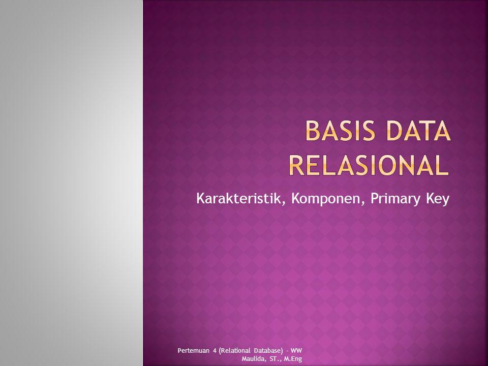 Karakteristik, Komponen, Primary Key Pertemuan 4 (Relational Database) - WW Maulida, ST., M.Eng