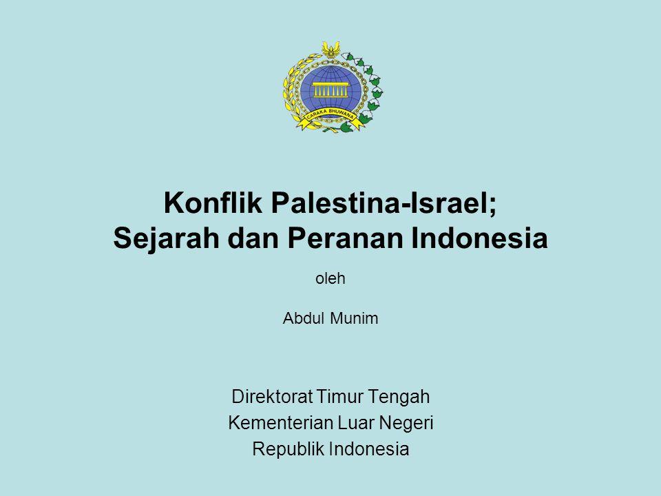 Konflik Palestina-Israel; Sejarah dan Peranan Indonesia oleh Abdul Munim Direktorat Timur Tengah Kementerian Luar Negeri Republik Indonesia