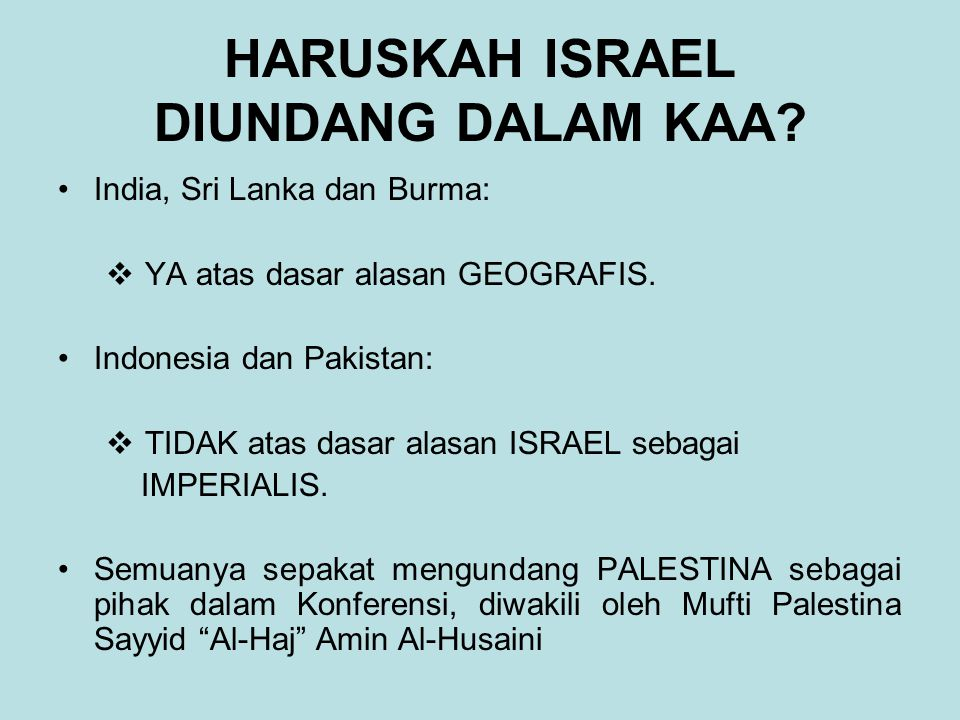 HARUSKAH ISRAEL DIUNDANG DALAM KAA? India, Sri Lanka dan Burma:  YA atas dasar alasan GEOGRAFIS. Indonesia dan Pakistan:  TIDAK atas dasar alasan IS