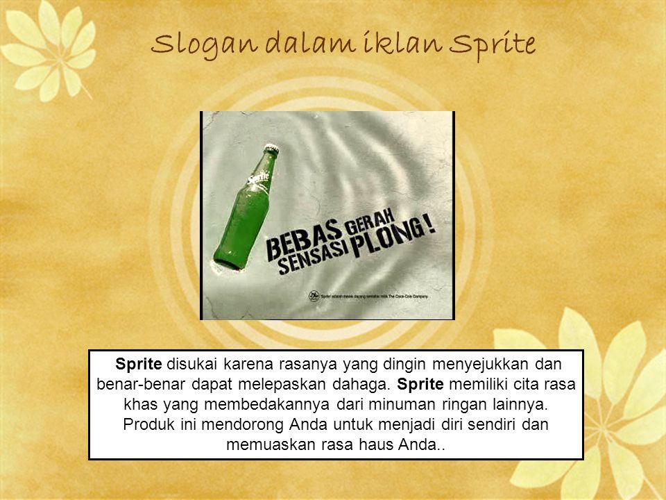 Slogan dalam iklan Sprite Sprite disukai karena rasanya yang dingin menyejukkan dan benar-benar dapat melepaskan dahaga. Sprite memiliki cita rasa kha