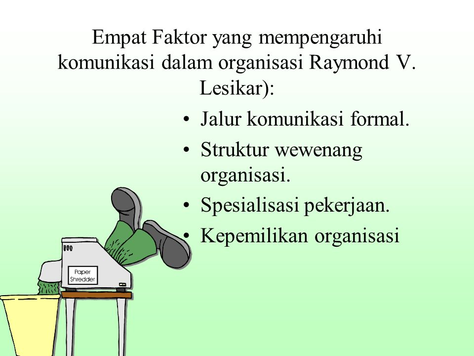 Empat Faktor yang mempengaruhi komunikasi dalam organisasi Raymond V. Lesikar): Jalur komunikasi formal. Struktur wewenang organisasi. Spesialisasi pe