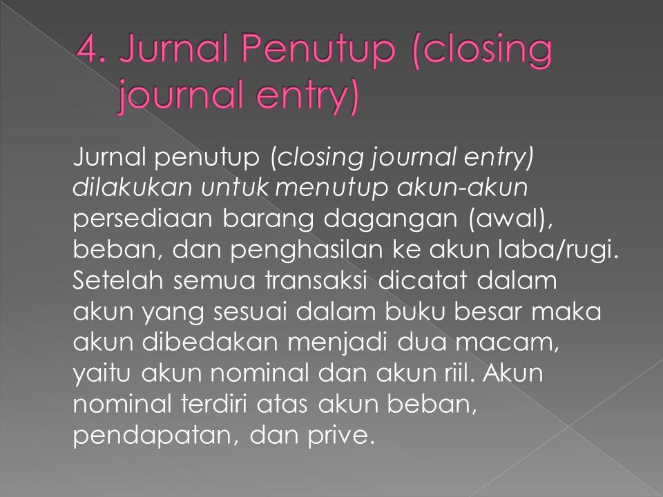 Jurnal penutup (closing journal entry) dilakukan untuk menutup akun-akun persediaan barang dagangan (awal), beban, dan penghasilan ke akun laba/rugi.