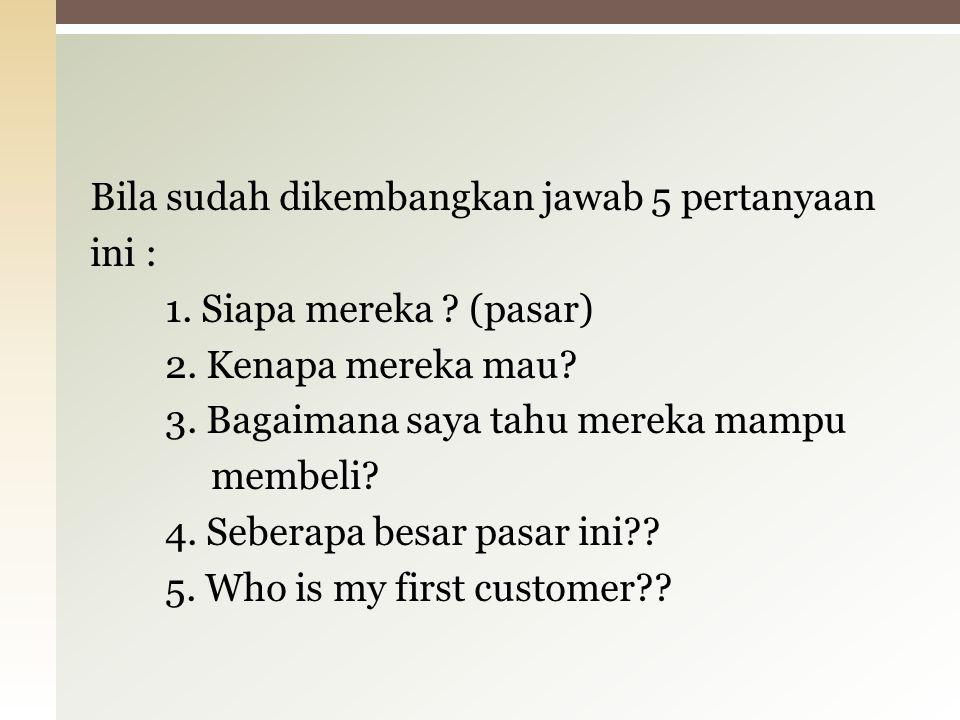 Bila sudah dikembangkan jawab 5 pertanyaan ini : 1.