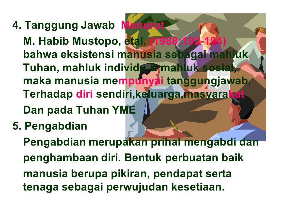 4. Tanggung Jawab Menurut M. Habib Mustopo, etal. (1988:192-194) bahwa eksistensi manusia sebagai mahluk Tuhan, mahluk individu & mahluk sosial, maka
