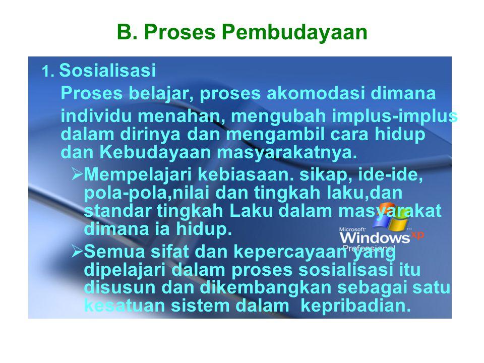 B. Proses Pembudayaan 1. Sosialisasi Proses belajar, proses akomodasi dimana individu menahan, mengubah implus-implus dalam dirinya dan mengambil cara