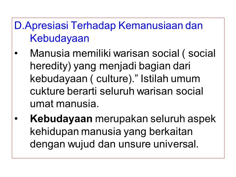 """D.Apresiasi Terhadap Kemanusiaan dan Kebudayaan Manusia memiliki warisan social ( social heredity) yang menjadi bagian dari kebudayaan ( culture)."""" Is"""