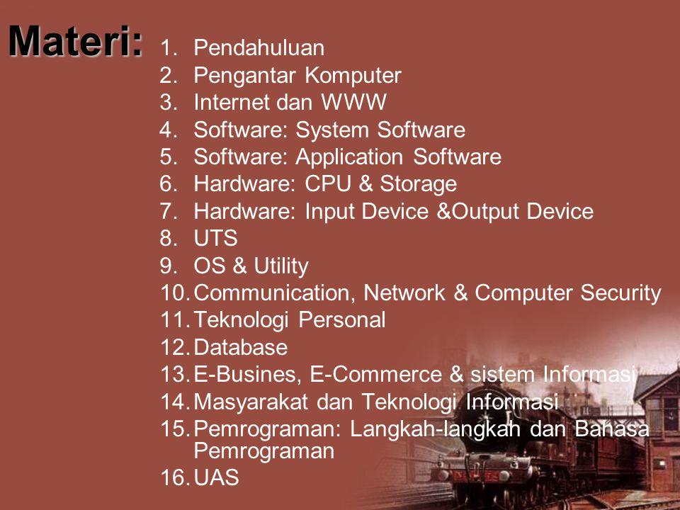 Pustaka:  Abdul Kadir, Dasar Teknologi Informasi, Andi Offset, Yogjakarta  Jogiyanto, Sistem Teknologi Informasi, Andi Offset, Yogayakarta, 2003.