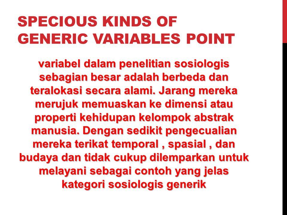 SPECIOUS KINDS OF GENERIC VARIABLES POINT variabel dalam penelitian sosiologis sebagian besar adalah berbeda dan teralokasi secara alami.