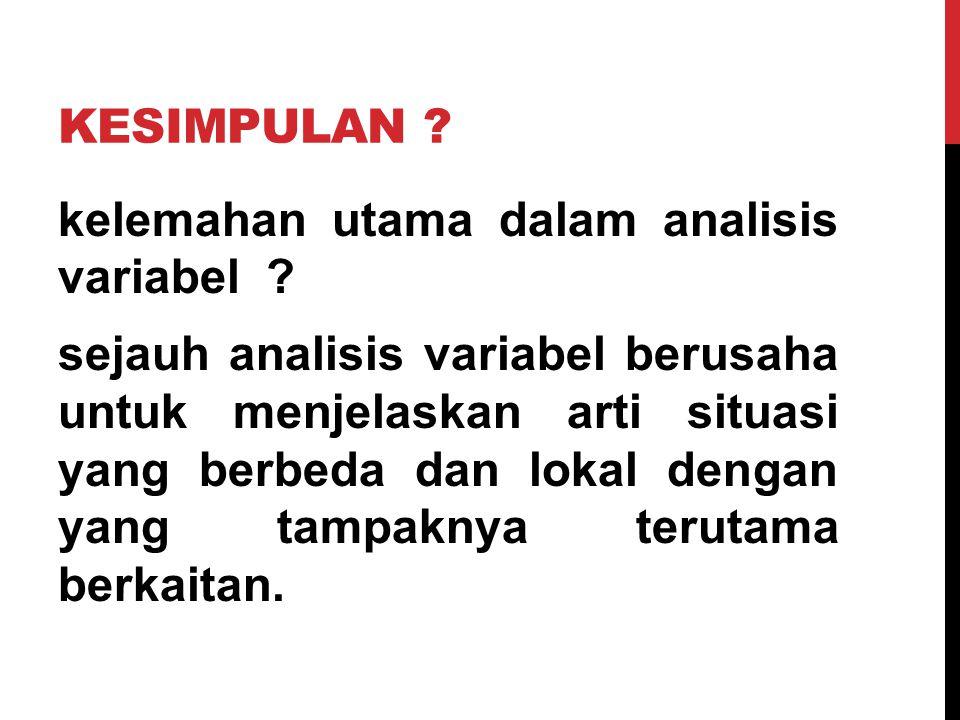 KESIMPULAN . kelemahan utama dalam analisis variabel .