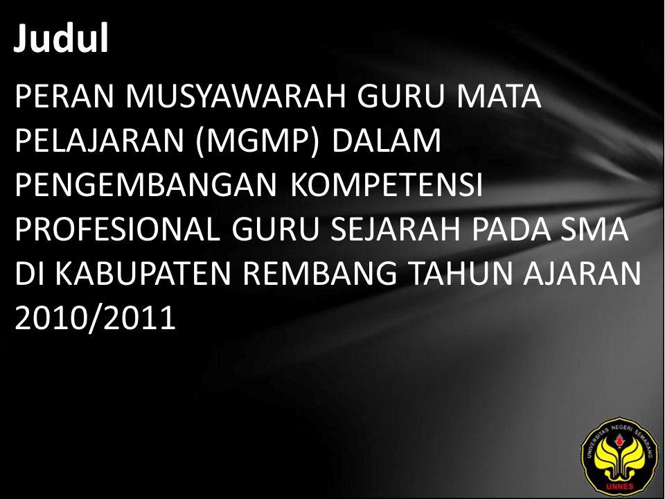Judul PERAN MUSYAWARAH GURU MATA PELAJARAN (MGMP) DALAM PENGEMBANGAN KOMPETENSI PROFESIONAL GURU SEJARAH PADA SMA DI KABUPATEN REMBANG TAHUN AJARAN 2010/2011
