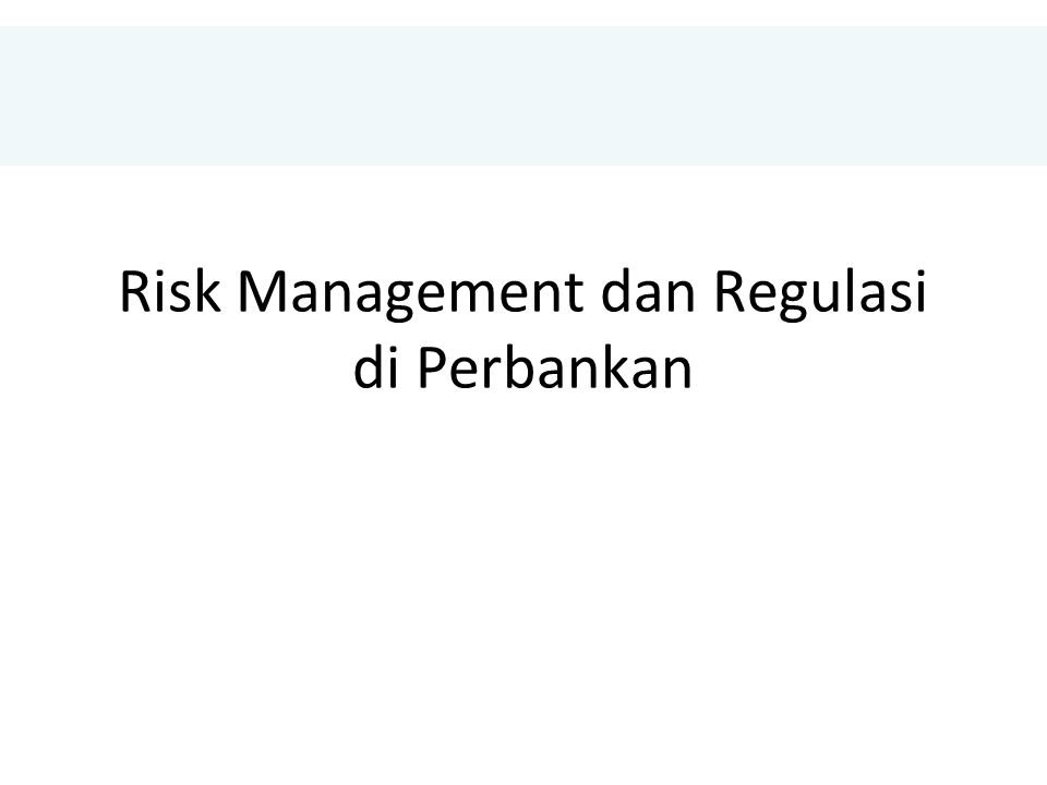 Risk Management dan Regulasi di Perbankan