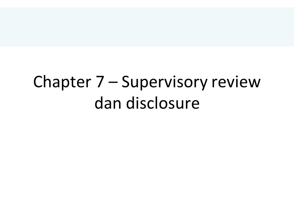 Chapter 7 – Supervisory review dan disclosure