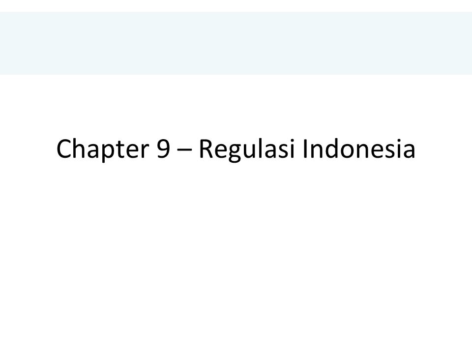 Chapter 9 – Regulasi Indonesia