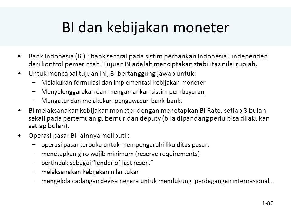 1-86 BI dan kebijakan moneter Bank Indonesia (BI) : bank sentral pada sistim perbankan Indonesia ; independen dari kontrol pemerintah.