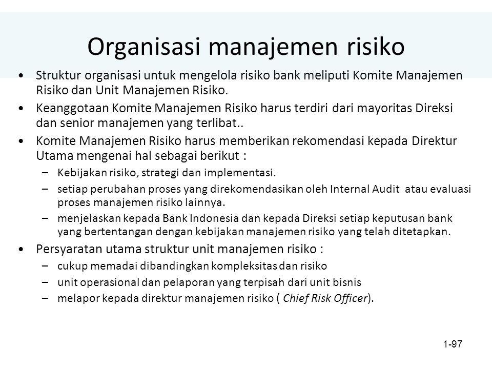 1-97 Organisasi manajemen risiko Struktur organisasi untuk mengelola risiko bank meliputi Komite Manajemen Risiko dan Unit Manajemen Risiko.
