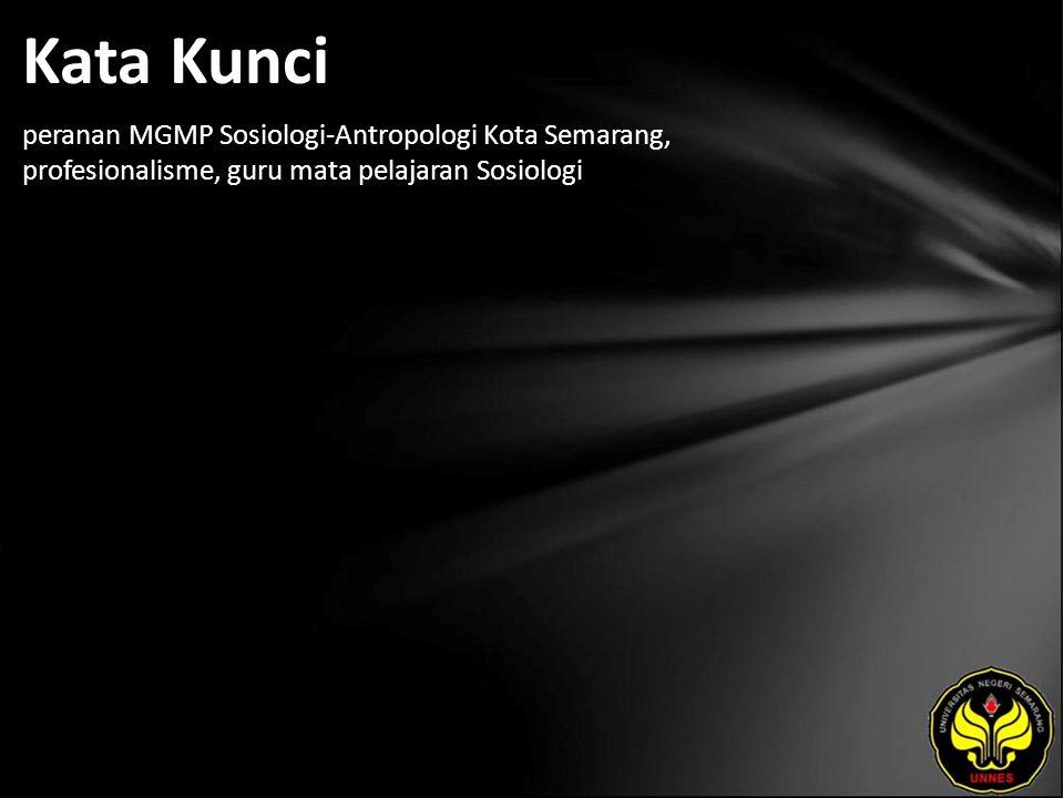 Kata Kunci peranan MGMP Sosiologi-Antropologi Kota Semarang, profesionalisme, guru mata pelajaran Sosiologi