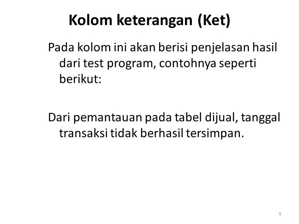 9 Kolom keterangan (Ket) Pada kolom ini akan berisi penjelasan hasil dari test program, contohnya seperti berikut: Dari pemantauan pada tabel dijual,
