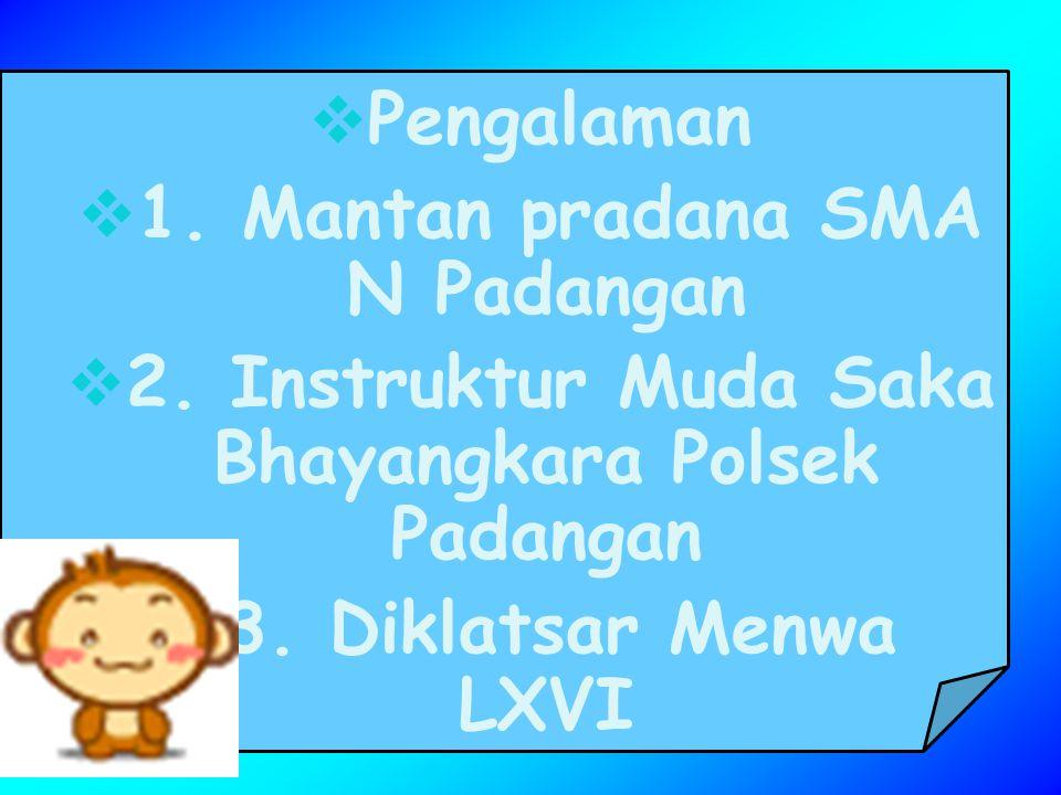  Pengalaman  1.Mantan pradana SMA N Padangan  2.