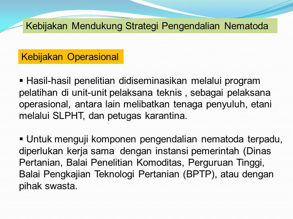 Kebijakan Mendukung Strategi Pengendalian Nematoda Kebijakan Operasional  Hasil-hasil penelitian didiseminasikan melalui program pelatihan di unit-un