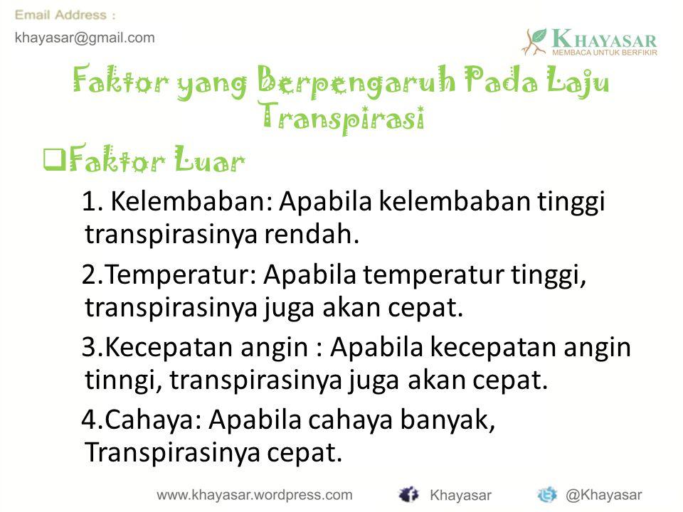 Faktor yang Berpengaruh Pada Laju Transpirasi  Faktor Luar 1.Kelembaban: Apabila kelembaban tinggi transpirasinya rendah.