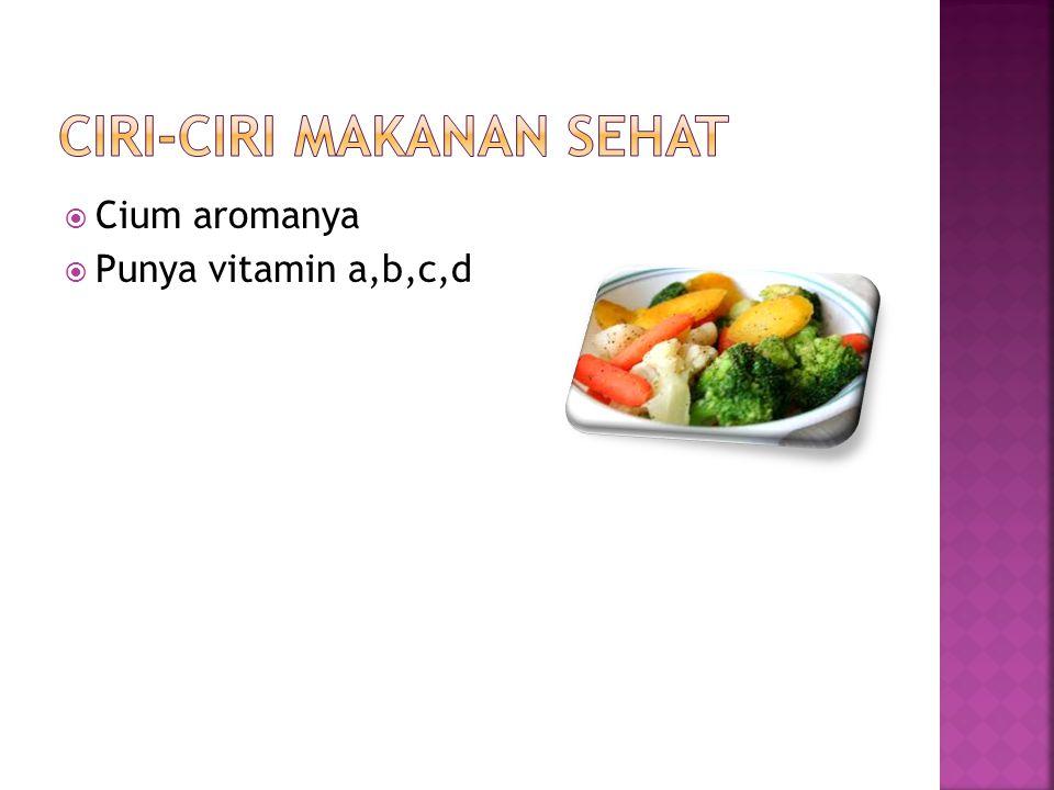  Cium aromanya  Punya vitamin a,b,c,d