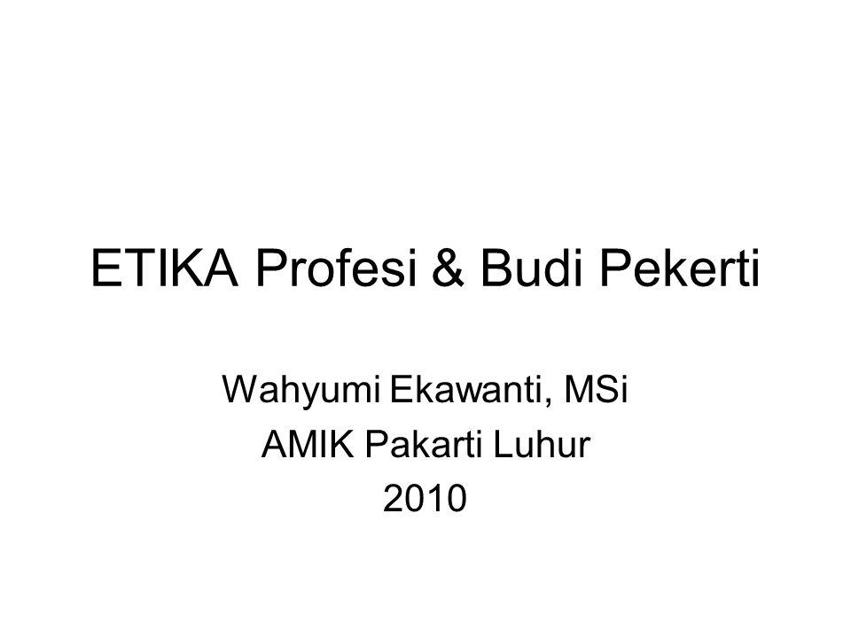 ETIKA Profesi & Budi Pekerti Wahyumi Ekawanti, MSi AMIK Pakarti Luhur 2010
