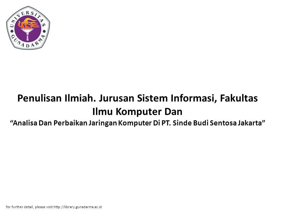 """Penulisan Ilmiah. Jurusan Sistem Informasi, Fakultas Ilmu Komputer Dan """"Analisa Dan Perbaikan Jaringan Komputer Di PT. Sinde Budi Sentosa Jakarta"""" for"""