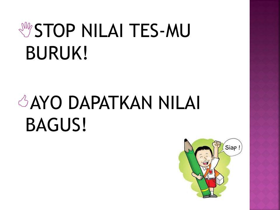  STOP NILAI TES-MU BURUK!  AYO DAPATKAN NILAI BAGUS!