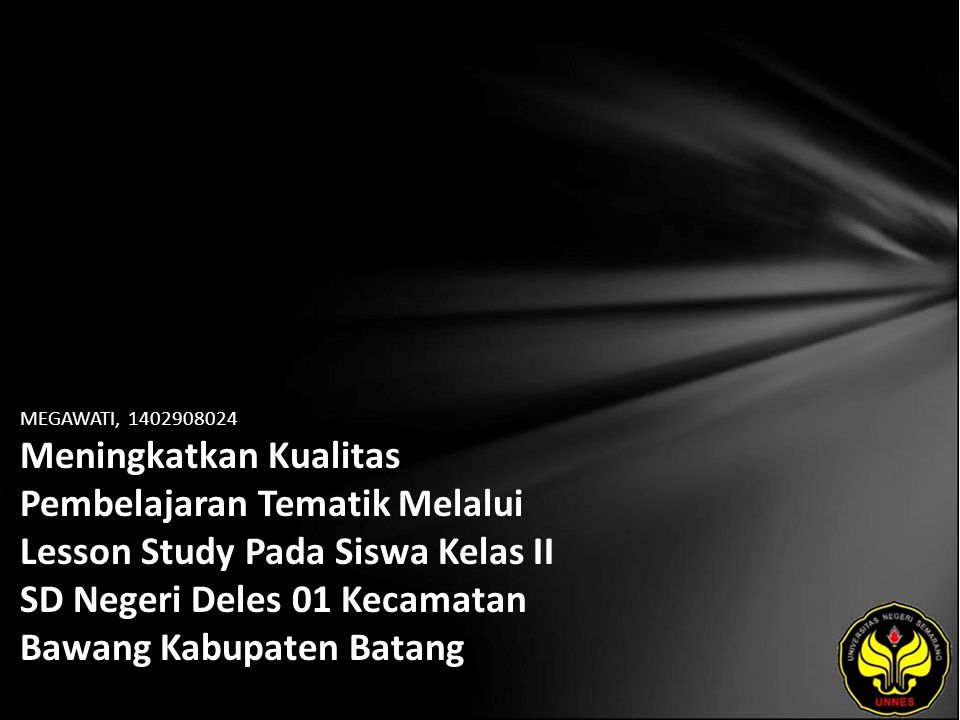 MEGAWATI, 1402908024 Meningkatkan Kualitas Pembelajaran Tematik Melalui Lesson Study Pada Siswa Kelas II SD Negeri Deles 01 Kecamatan Bawang Kabupaten Batang