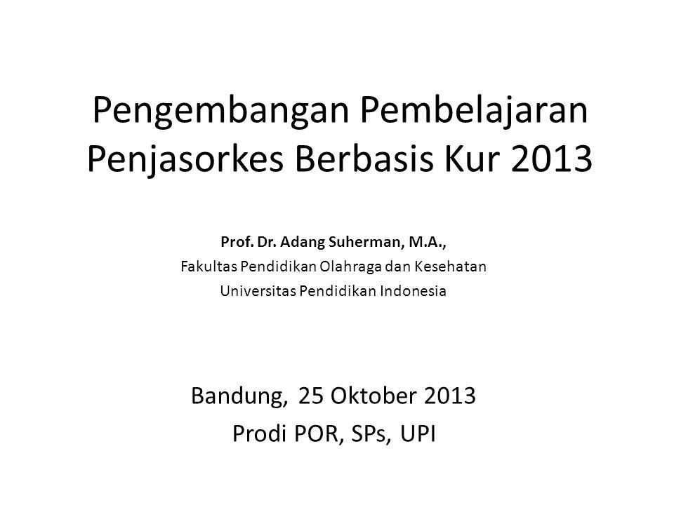 Pengembangan Pembelajaran Penjasorkes Berbasis Kur 2013 Prof. Dr. Adang Suherman, M.A., Fakultas Pendidikan Olahraga dan Kesehatan Universitas Pendidi