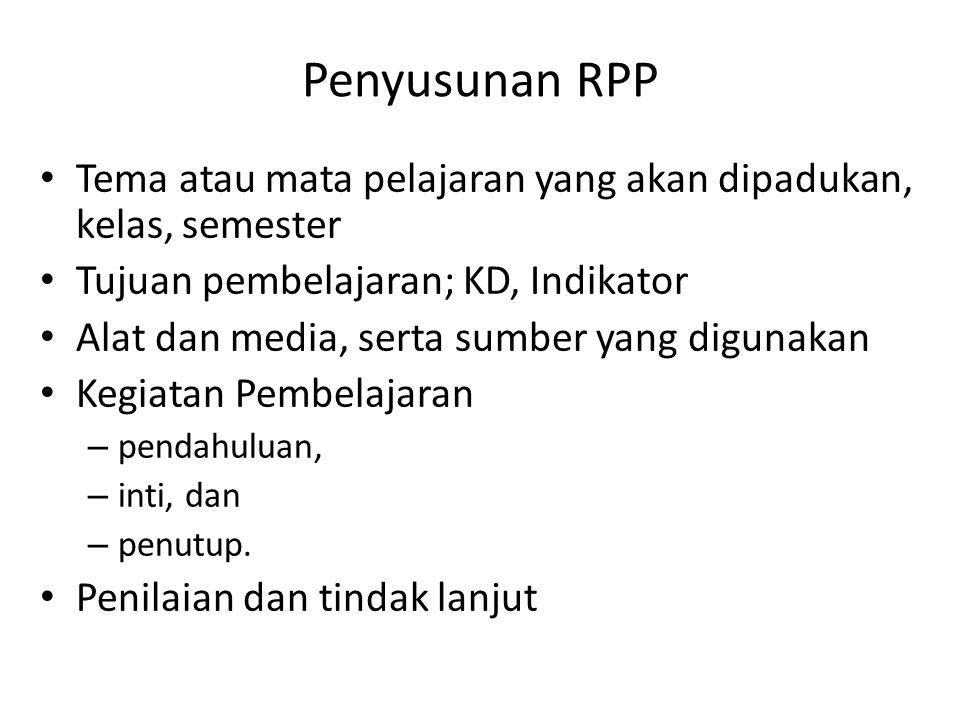 Penyusunan RPP Tema atau mata pelajaran yang akan dipadukan, kelas, semester Tujuan pembelajaran; KD, Indikator Alat dan media, serta sumber yang digu